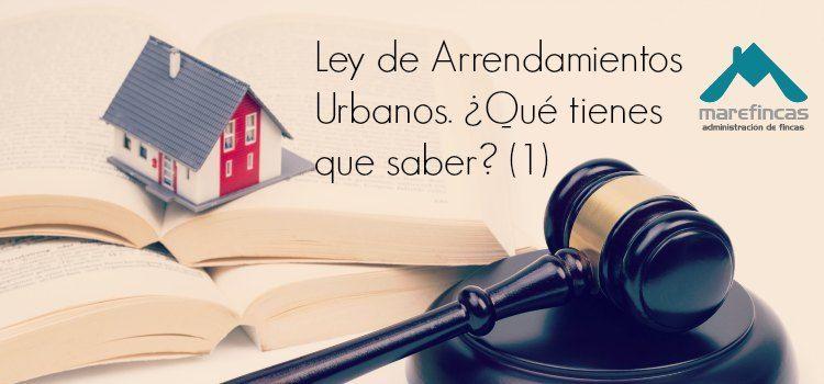 Ley de Arrendamientos Urbanos: ¿Qué tienes que saber?